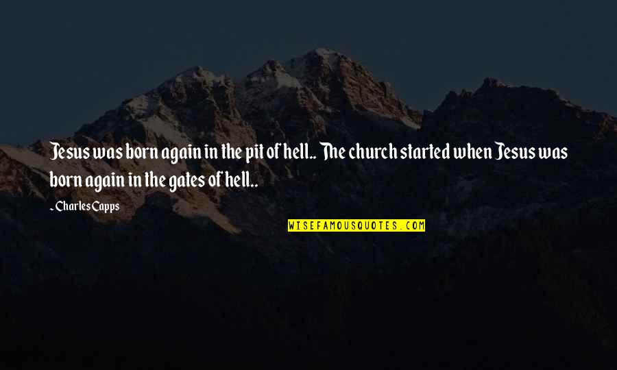Jesus Born Quotes By Charles Capps: Jesus was born again in the pit of