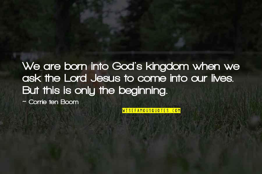 Jesus Born Quotes By Corrie Ten Boom: We are born into God's kingdom when we