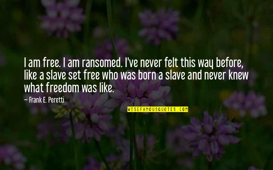 Jesus Born Quotes By Frank E. Peretti: I am free. I am ransomed. I've never