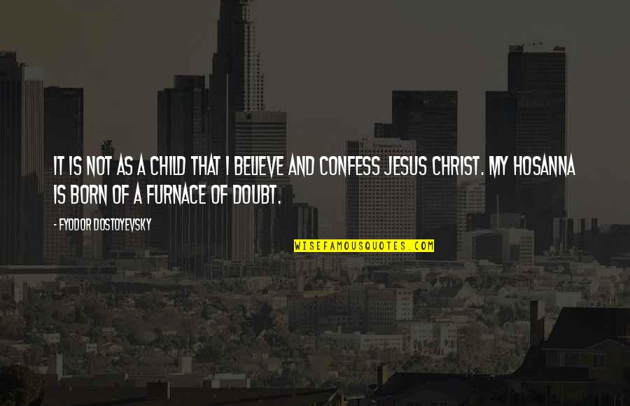 Jesus Born Quotes By Fyodor Dostoyevsky: It is not as a child that I