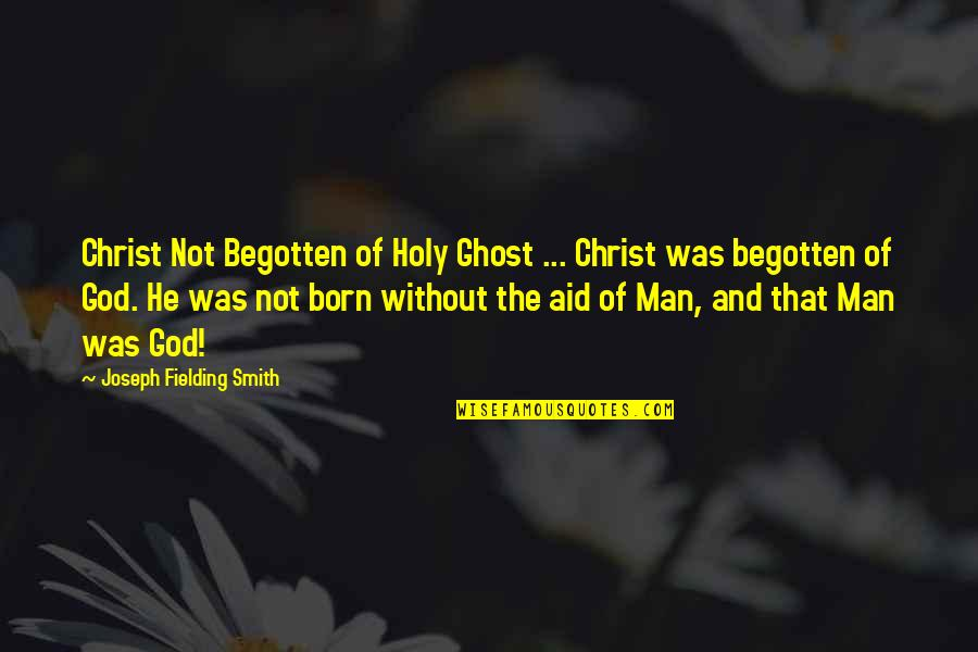 Jesus Born Quotes By Joseph Fielding Smith: Christ Not Begotten of Holy Ghost ... Christ