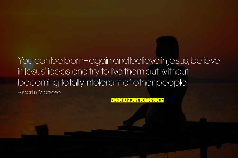 Jesus Born Quotes By Martin Scorsese: You can be born-again and believe in Jesus,