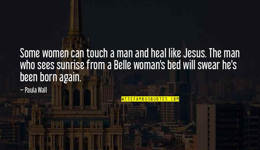 Jesus Born Quotes By Paula Wall: Some women can touch a man and heal