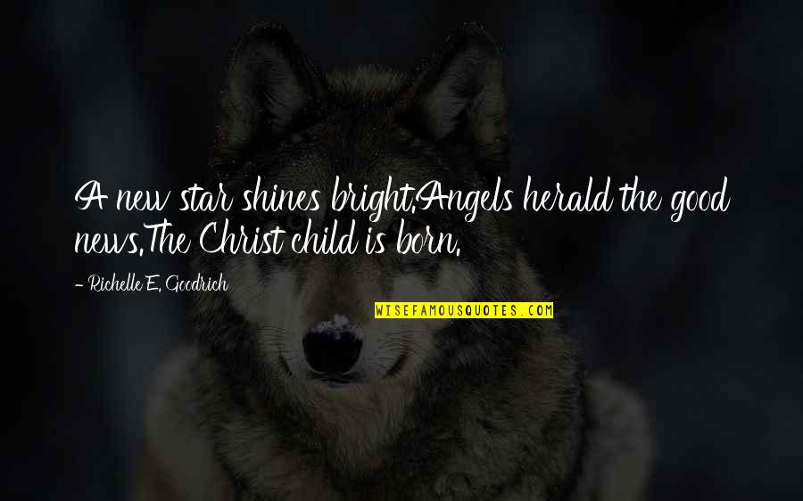 Jesus Born Quotes By Richelle E. Goodrich: A new star shines bright.Angels herald the good