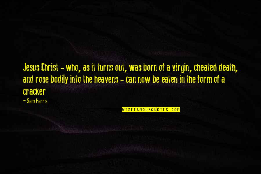 Jesus Born Quotes By Sam Harris: Jesus Christ - who, as it turns out,