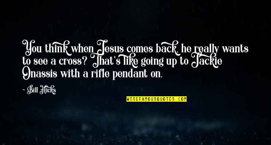 Jesus Cross Quotes By Bill Hicks: You think when Jesus comes back, he really