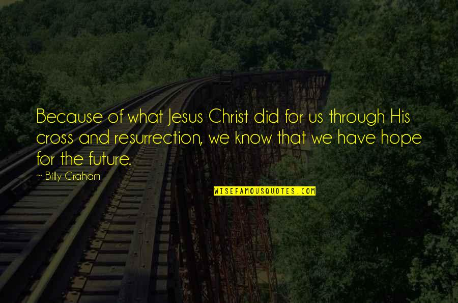 Jesus Cross Quotes By Billy Graham: Because of what Jesus Christ did for us
