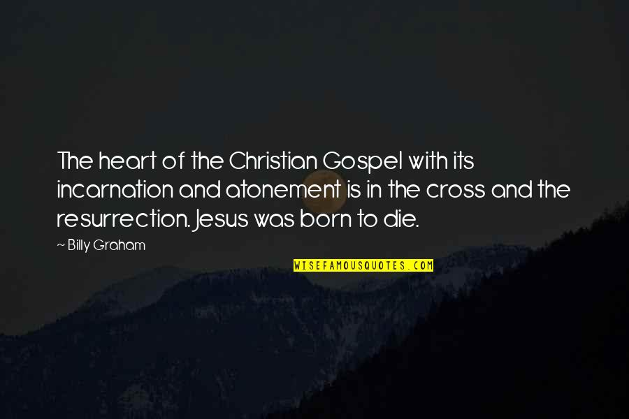 Jesus Cross Quotes By Billy Graham: The heart of the Christian Gospel with its