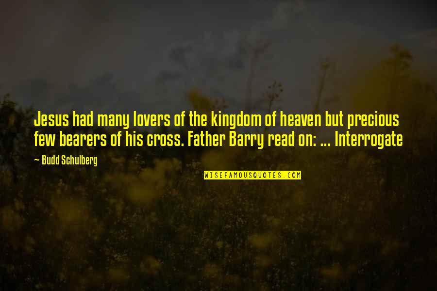 Jesus Cross Quotes By Budd Schulberg: Jesus had many lovers of the kingdom of