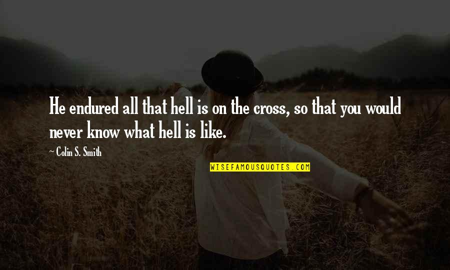 Jesus Cross Quotes By Colin S. Smith: He endured all that hell is on the