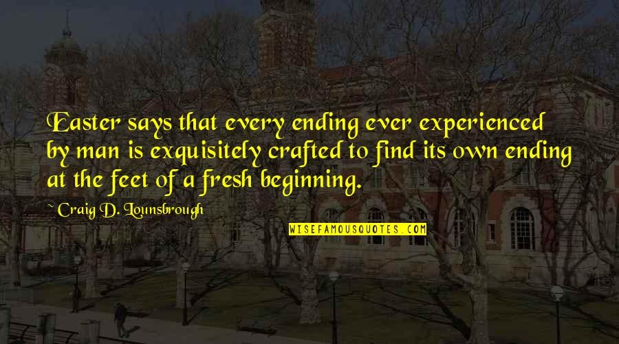 Jesus Cross Quotes By Craig D. Lounsbrough: Easter says that every ending ever experienced by