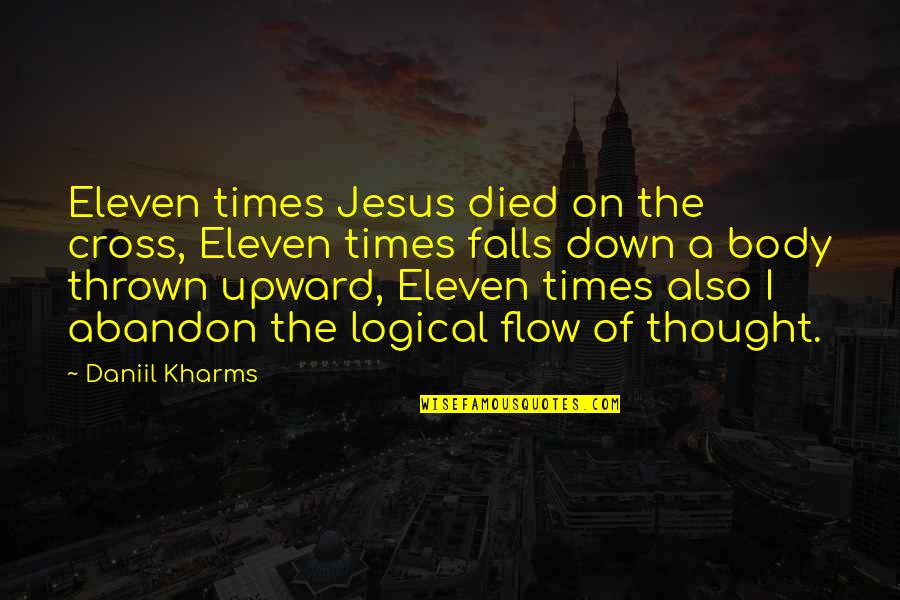Jesus Cross Quotes By Daniil Kharms: Eleven times Jesus died on the cross, Eleven