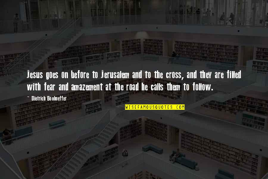 Jesus Cross Quotes By Dietrich Bonhoeffer: Jesus goes on before to Jerusalem and to