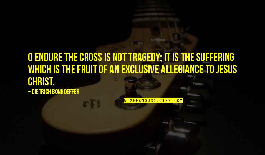Jesus Cross Quotes By Dietrich Bonhoeffer: O endure the cross is not tragedy; it