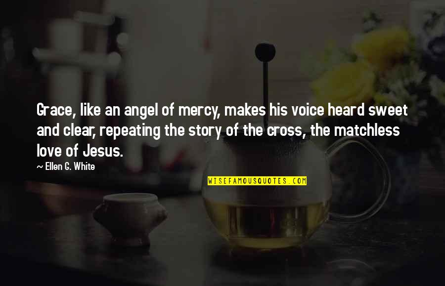Jesus Cross Quotes By Ellen G. White: Grace, like an angel of mercy, makes his