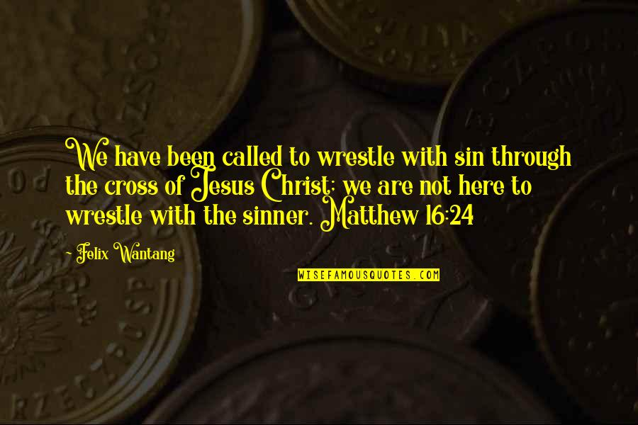 Jesus Cross Quotes By Felix Wantang: We have been called to wrestle with sin