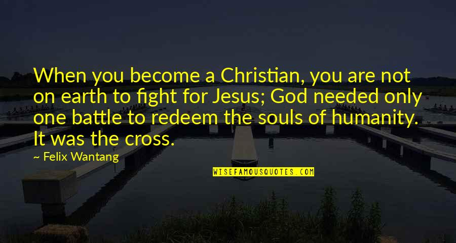 Jesus Cross Quotes By Felix Wantang: When you become a Christian, you are not