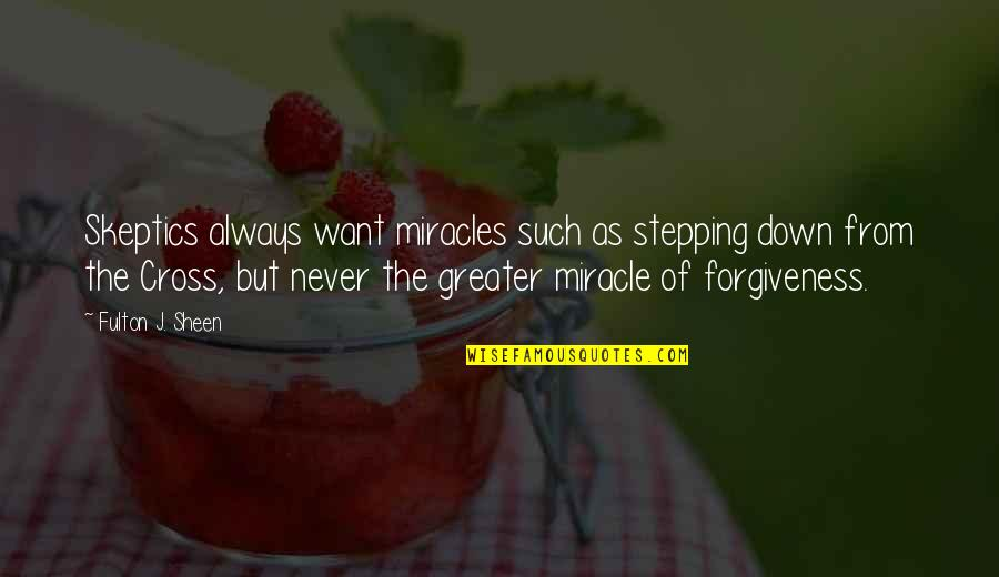 Jesus Cross Quotes By Fulton J. Sheen: Skeptics always want miracles such as stepping down
