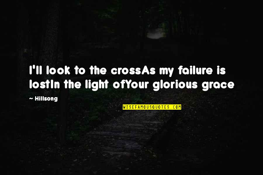 Jesus Cross Quotes By Hillsong: I'll look to the crossAs my failure is