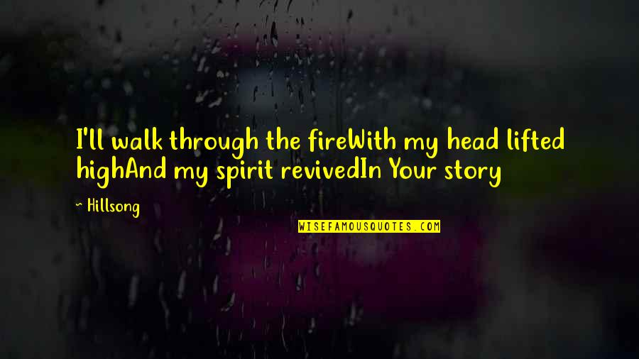 Jesus Cross Quotes By Hillsong: I'll walk through the fireWith my head lifted