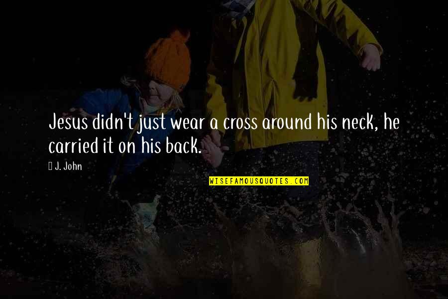 Jesus Cross Quotes By J. John: Jesus didn't just wear a cross around his