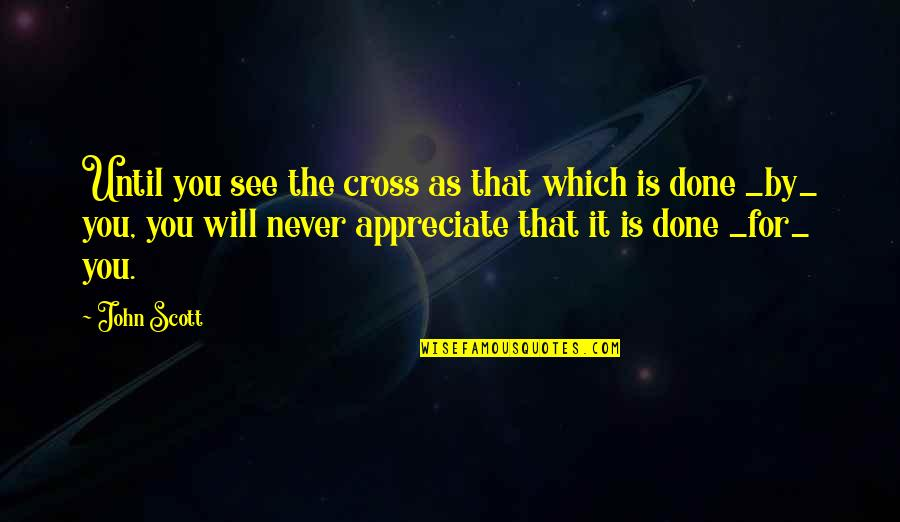 Jesus Cross Quotes By John Scott: Until you see the cross as that which