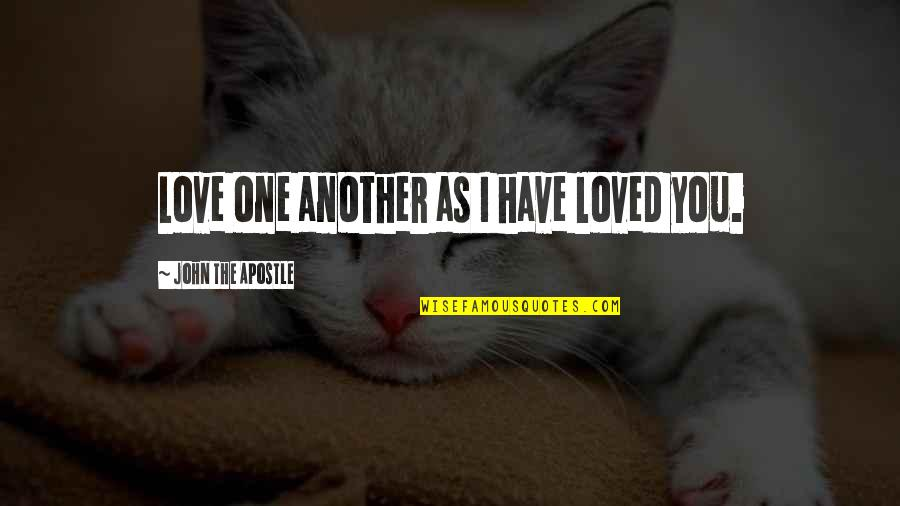 Jesus Cross Quotes By John The Apostle: Love one another as I have loved you.