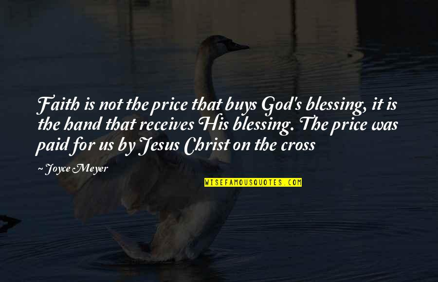 Jesus Cross Quotes By Joyce Meyer: Faith is not the price that buys God's
