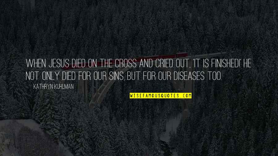 Jesus Cross Quotes By Kathryn Kuhlman: When Jesus died on the cross and cried