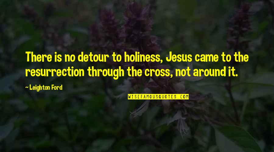 Jesus Cross Quotes By Leighton Ford: There is no detour to holiness, Jesus came