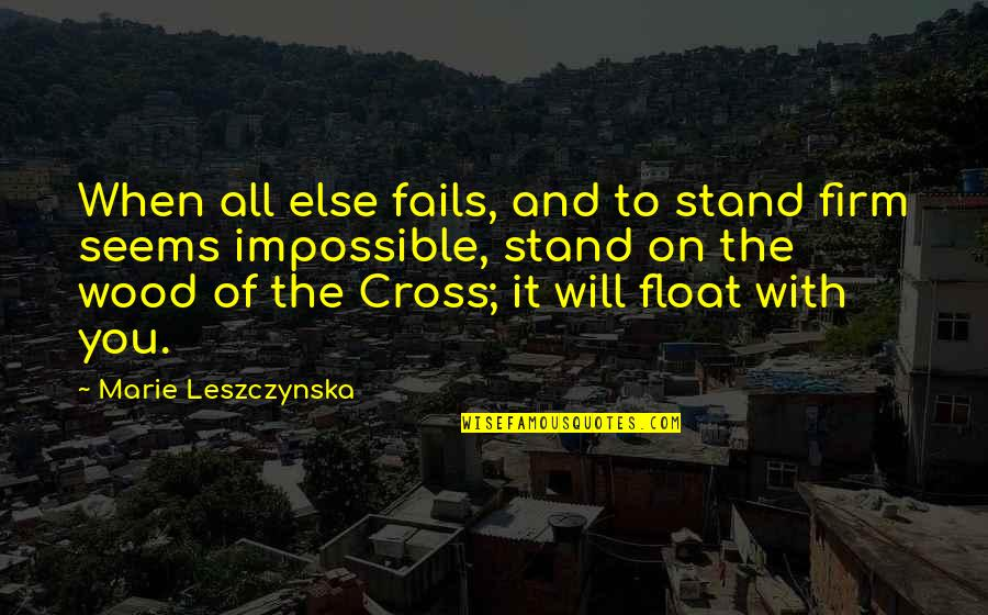 Jesus Cross Quotes By Marie Leszczynska: When all else fails, and to stand firm