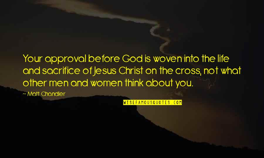 Jesus Cross Quotes By Matt Chandler: Your approval before God is woven into the