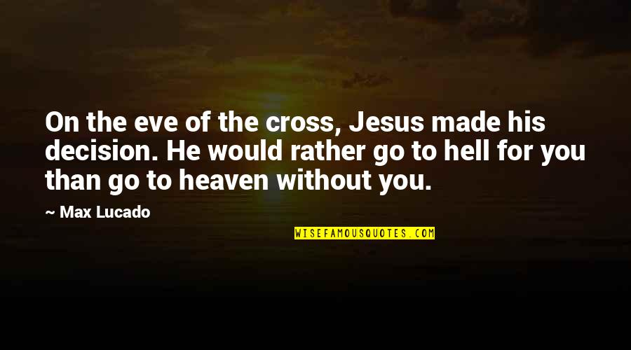 Jesus Cross Quotes By Max Lucado: On the eve of the cross, Jesus made
