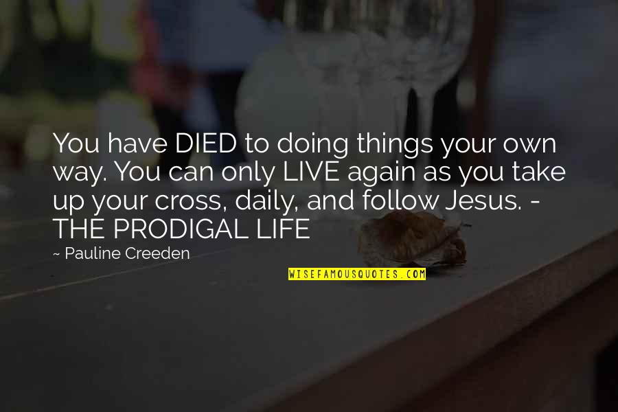 Jesus Cross Quotes By Pauline Creeden: You have DIED to doing things your own