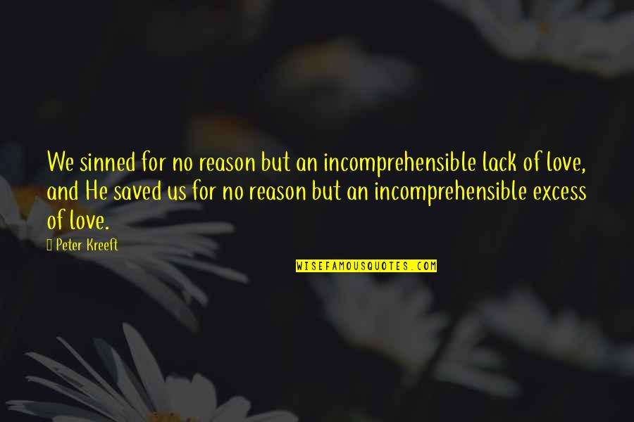 Jesus Cross Quotes By Peter Kreeft: We sinned for no reason but an incomprehensible