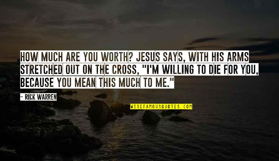 Jesus Cross Quotes By Rick Warren: How much are you worth? Jesus says, with