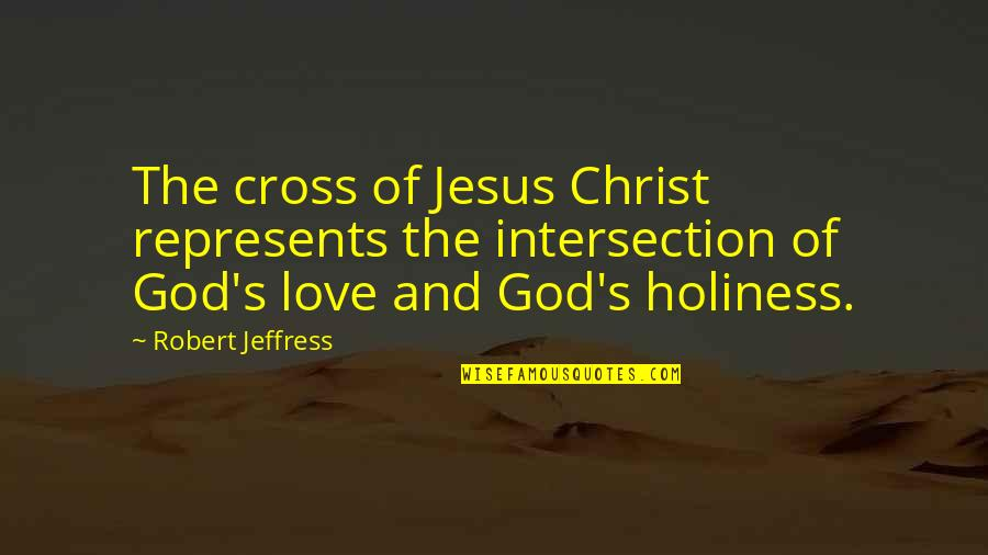 Jesus Cross Quotes By Robert Jeffress: The cross of Jesus Christ represents the intersection