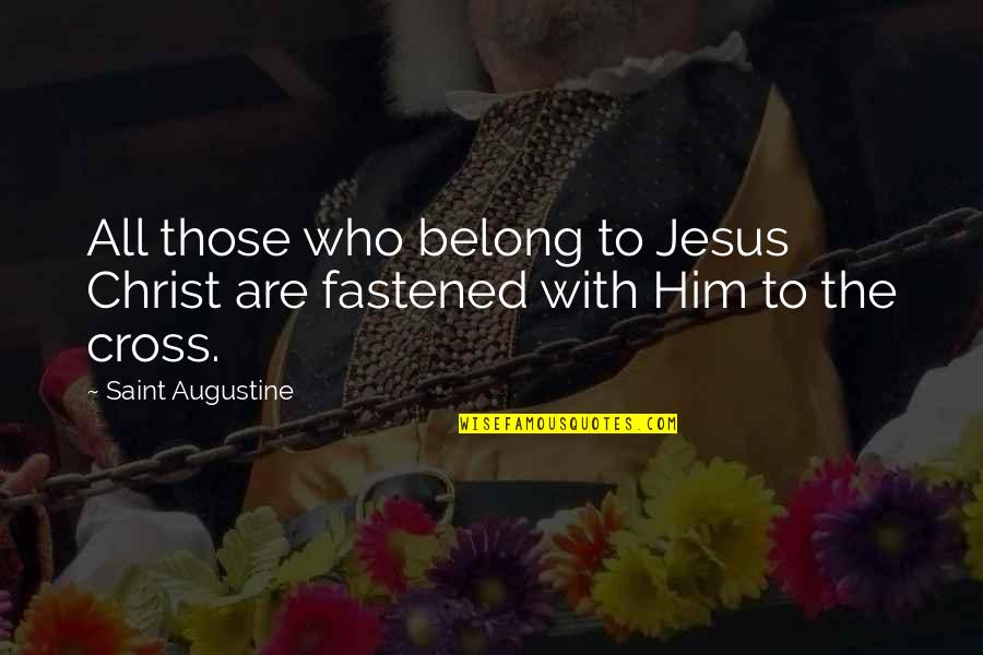 Jesus Cross Quotes By Saint Augustine: All those who belong to Jesus Christ are