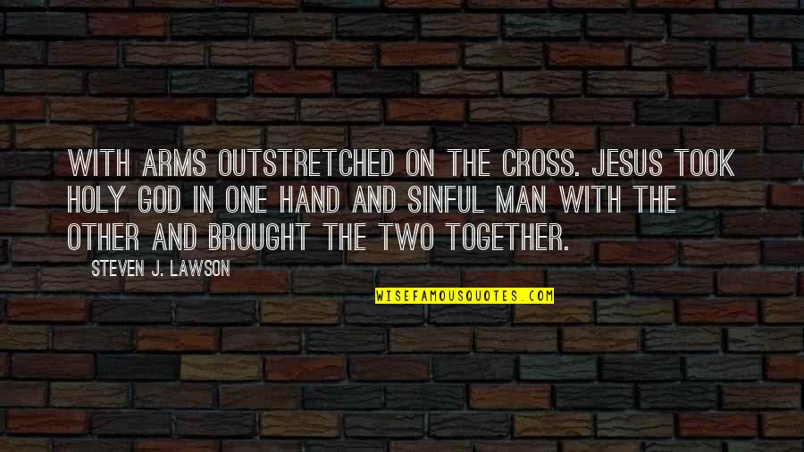 Jesus Cross Quotes By Steven J. Lawson: With arms outstretched on the cross. Jesus took