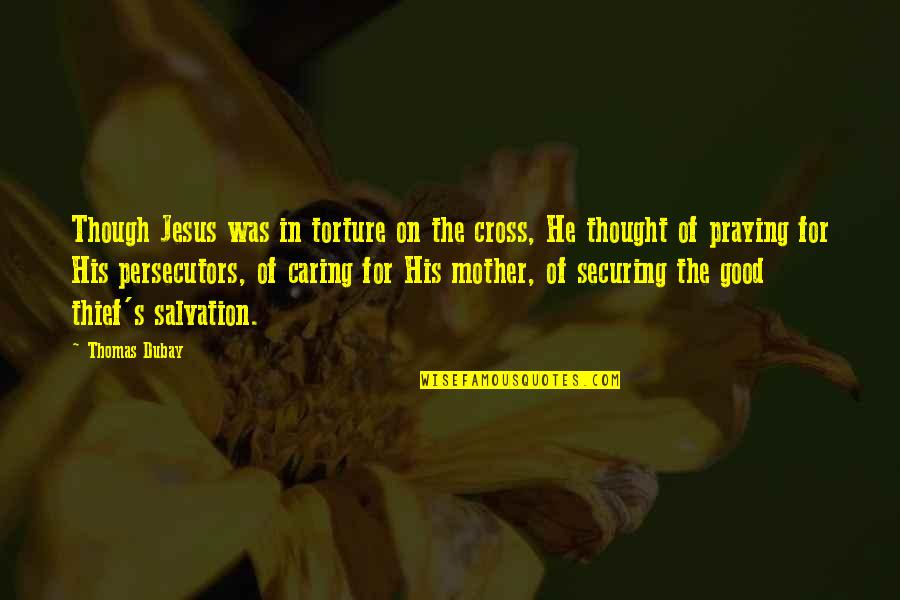 Jesus Cross Quotes By Thomas Dubay: Though Jesus was in torture on the cross,