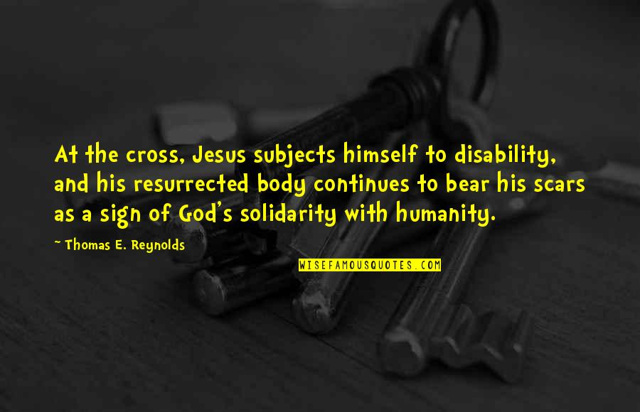Jesus Cross Quotes By Thomas E. Reynolds: At the cross, Jesus subjects himself to disability,