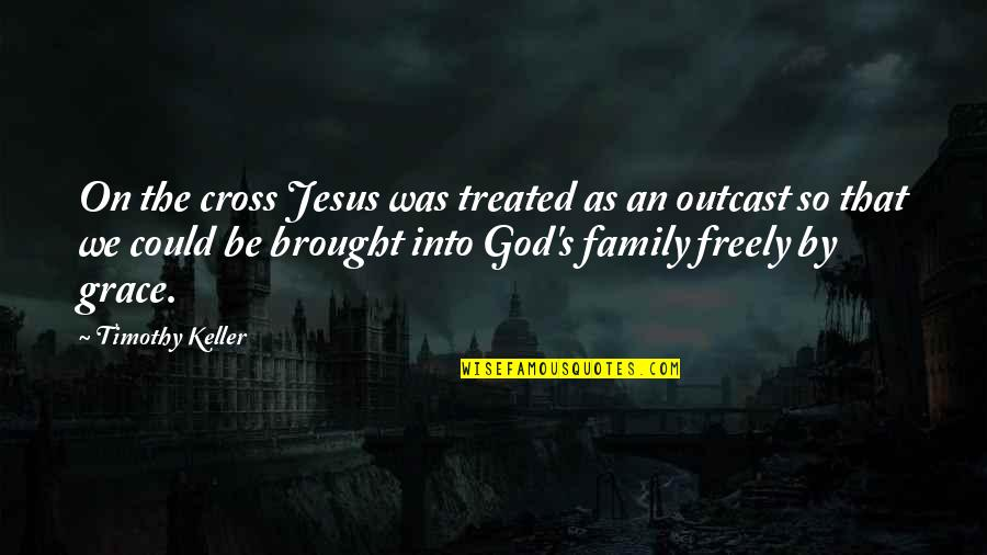 Jesus Cross Quotes By Timothy Keller: On the cross Jesus was treated as an