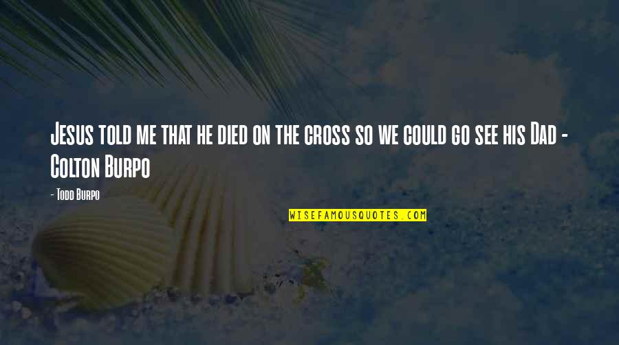 Jesus Cross Quotes By Todd Burpo: Jesus told me that he died on the