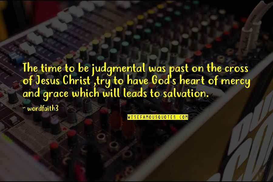 Jesus Cross Quotes By Wordfaith3: The time to be judgmental was past on