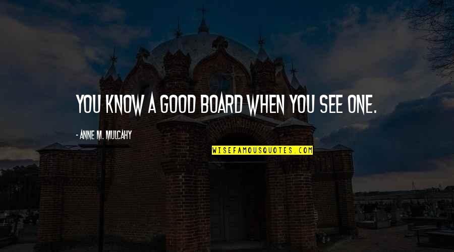 Jesus Death On The Cross Quotes By Anne M. Mulcahy: You know a good board when you see