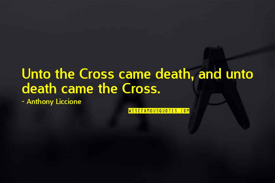 Jesus Death On The Cross Quotes By Anthony Liccione: Unto the Cross came death, and unto death