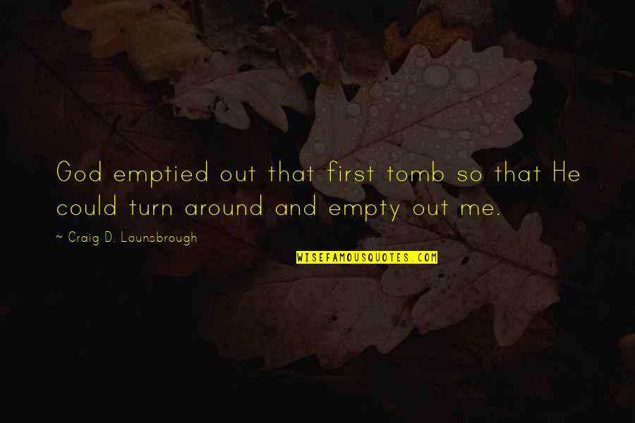 Jesus Death On The Cross Quotes By Craig D. Lounsbrough: God emptied out that first tomb so that