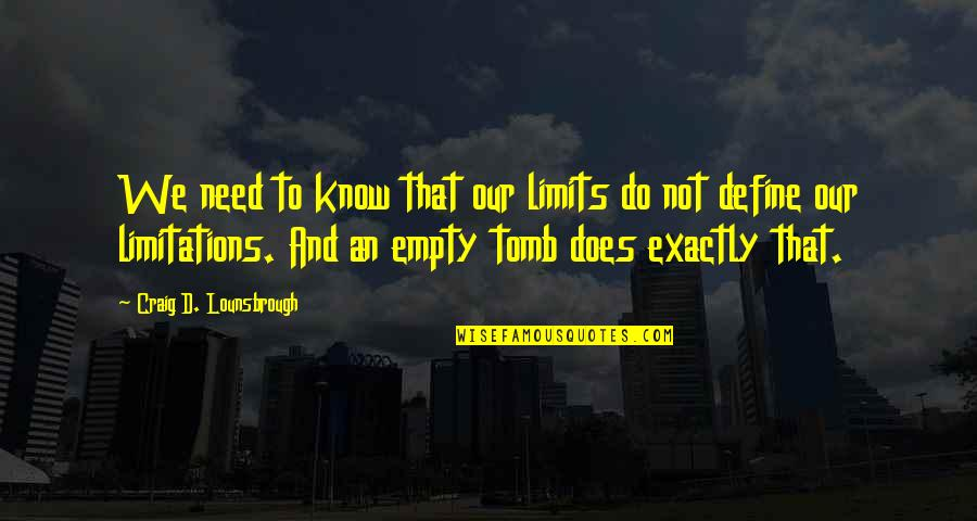 Jesus Death On The Cross Quotes By Craig D. Lounsbrough: We need to know that our limits do