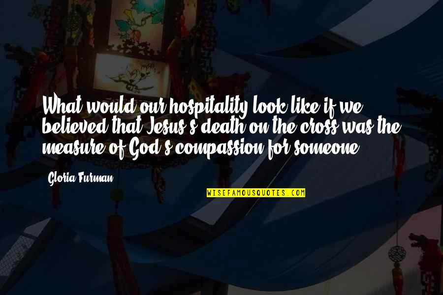 Jesus Death On The Cross Quotes By Gloria Furman: What would our hospitality look like if we
