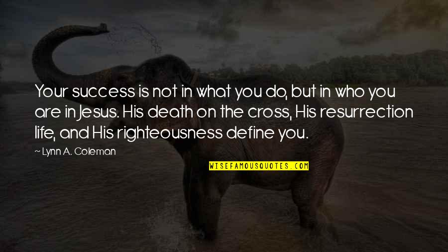 Jesus Death On The Cross Quotes By Lynn A. Coleman: Your success is not in what you do,
